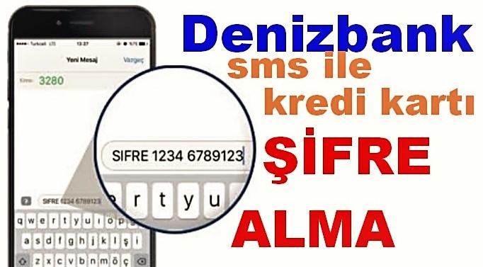 denizbank sms ile kredi kartı şifresi nasıl alınır?